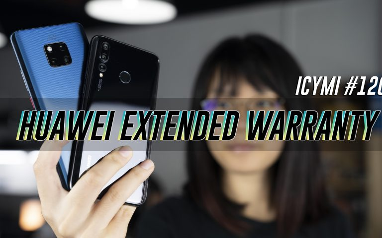 ICYMI #120: Huawei extended warranty, Samsung Galaxy Note 10+, Celcom Empower & more!